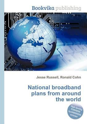 National Broadband Plans from Around the World Jesse Russell