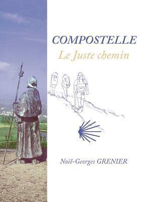 COMPOSTELLE: LE JUSTE CHEMIN No L-Georges Grenier