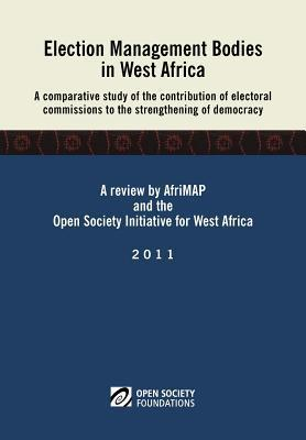 Election Management Bodies in West Africa. a Comparative Study of the Contribution of Electoral Commissions to the Strengthen Ismaila Madior Fall