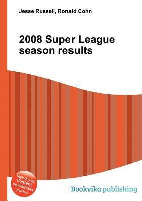 2008 Super League Season Results  by  Jesse Russell