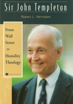 Sir John Templeton: From Wall Street to Humility  by  Robert L. Herrmann