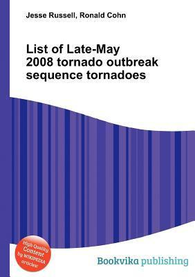List of Late-May 2008 Tornado Outbreak Sequence Tornadoes  by  Jesse Russell