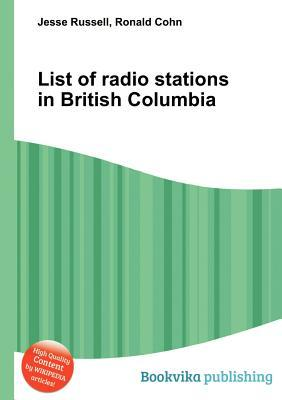 List of Radio Stations in British Columbia  by  Jesse Russell