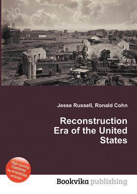 Reconstruction Era of the United States  by  Jesse Russell