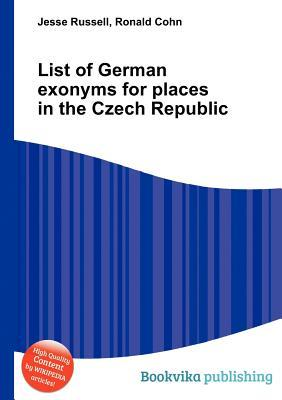 List of German Exonyms for Places in the Czech Republic Jesse Russell