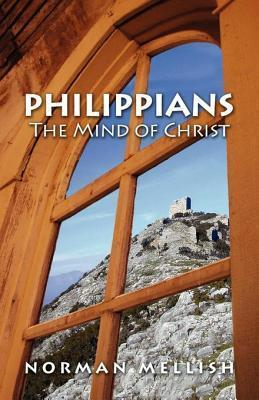 Philippians the Mind of Christ  by  Norman Mellish