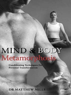 Mind And Body Metamorphosis: Conditioning Techniques For Personal Transformation Matthew Mills