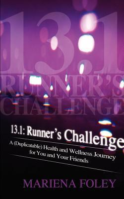 13.1: Runners Challenge: A (Duplicatable) Health and Wellness Journey for You and Your Friends  by  Mariena Foley