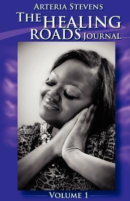 The Healing Roads Journal  by  Arteria Stevens