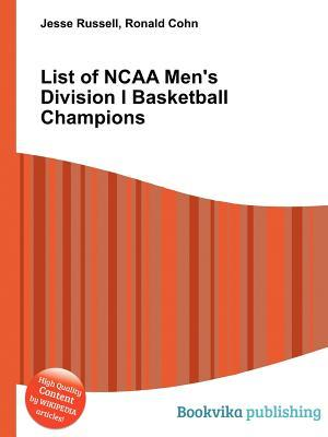 List of NCAA Mens Division I Basketball Champions  by  Jesse Russell