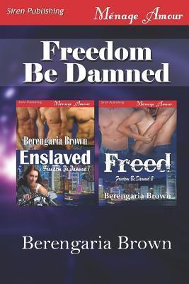 Freedom Be Damned [Enslaved: Freed]  by  Berengaria Brown