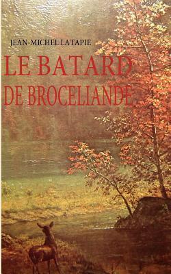 LE BATARD DE BROCELIANDE  by  Jean-Michel Latapie