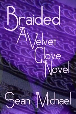 Braided (A Velvet Glove Novel)  by  Sean Michael
