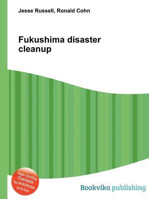 Fukushima Disaster Cleanup  by  Jesse Russell