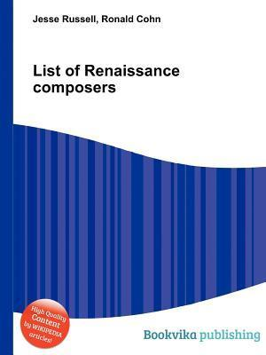 List of Renaissance Composers Jesse Russell