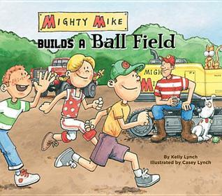 Mighty Mike Builds a Ball Field eBook Kelly Lynch
