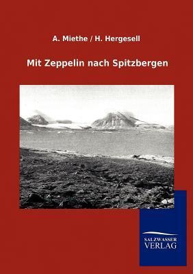 Mit Zeppelin Nach Spitzbergen  by  A. Miethe