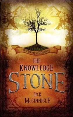 The Knowledge Stone: A Trilogy of Mystery Jack McGinnigle