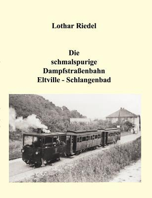 Die Schmalspurbahn Rheinbrohl - Mahlberg GmbH und die Werkbahn der Kali - Chemie Bad Hönningen  by  Lothar Riedel