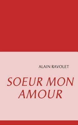 SOEUR MON AMOUR  by  Alain Ravolet