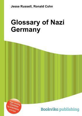 Glossary of Nazi Germany  by  Jesse Russell
