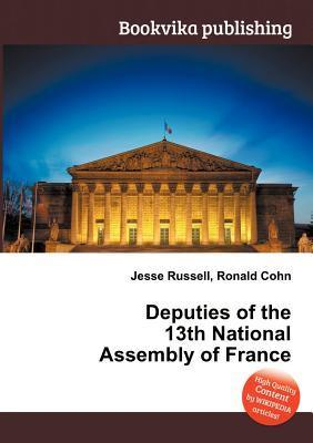 Deputies of the 13th National Assembly of France  by  Jesse Russell
