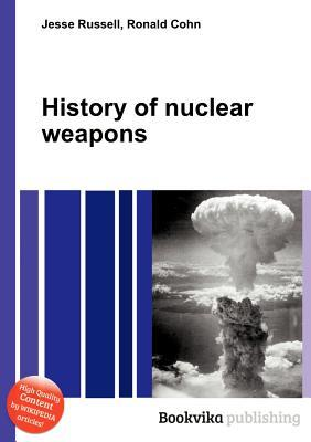 History of Nuclear Weapons Jesse Russell