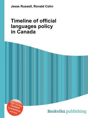 Timeline of Official Languages Policy in Canada  by  Jesse Russell