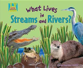 What Lives in Streams and Rivers?  by  Oona Gaarder-juntti