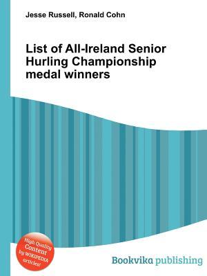 List of All-Ireland Senior Hurling Championship Medal Winners  by  Jesse Russell