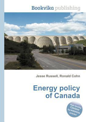 Energy Policy of Canada  by  Jesse Russell