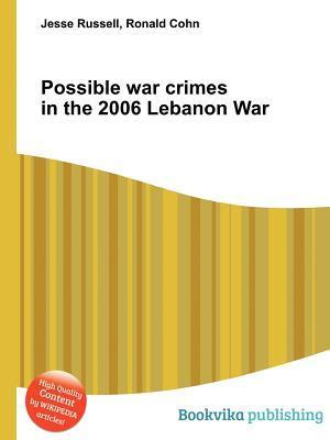 Possible War Crimes in the 2006 Lebanon War  by  Jesse Russell