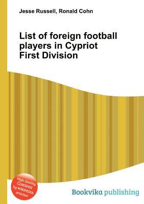 List of Foreign Football Players in Cypriot First Division  by  Jesse Russell