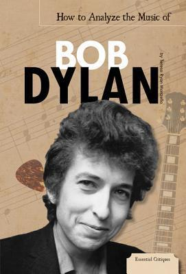 How to Analyze the Music of Bob Dylan eBook  by  Teresa Ryan Manzella