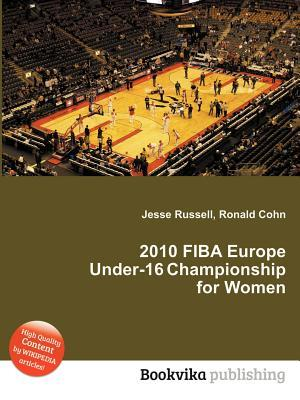2010 Fiba Europe Under-16 Championship for Women  by  Jesse Russell