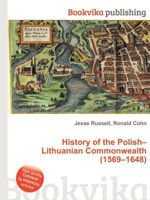 History of the Polish-Lithuanian Commonwealth (1569-1648)  by  Jesse Russell