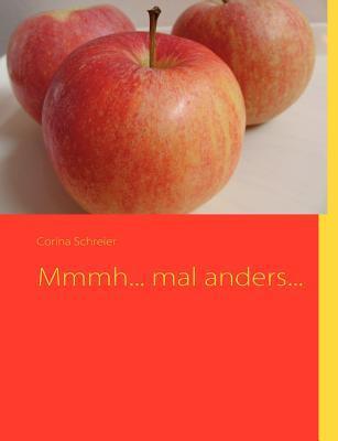 Mmmh... mal anders...  by  Corina Schreier