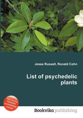 List of Psychedelic Plants  by  Jesse Russell