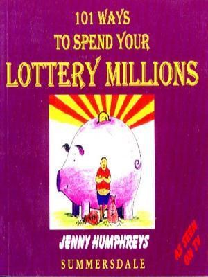 101 Ways to Spend Your Lottery Millions  by  Jenny Humphreys