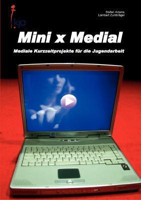 Mini x Medial: Mediale Kurzzeitprojekte für die Jugendarbeit  by  Stefan Adams