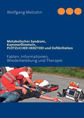 Metabolisches Syndrom, Kammerflimmern, PLÖTZLICHER HERZTOD und Defibrillation (Paperback DIN-A5)  by  Wolfgang Molzahn