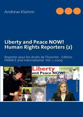 Liberty and Peace NOW! Human Rights Reporters (2): Reporter pour les droits de lhomme - Edition FRANCE and international  Vol. 1, 2009  by  Andreas Klamm