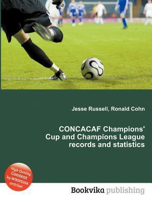 Concacaf Champions Cup and Champions League Records and Statistics  by  Jesse Russell