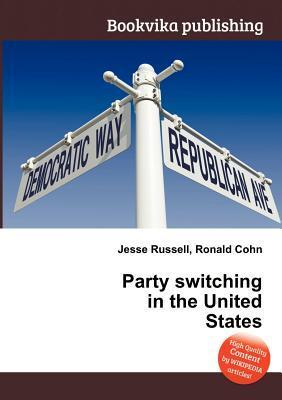 Party Switching in the United States  by  Jesse Russell
