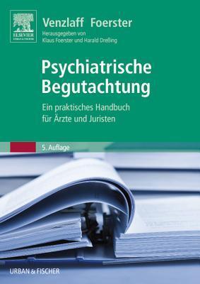 Psychiatrische Begutachtung: Ein Praktisches Handbuch Fur Arzte Und Juristen Klaus Foerster