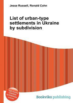 List of Urban-Type Settlements in Ukraine Subdivision by Jesse Russell