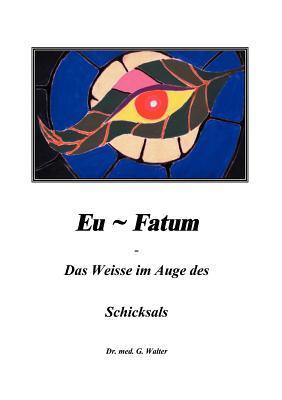 Eufatum - Das weisse im Auge des Schicksals Gerhard Walter