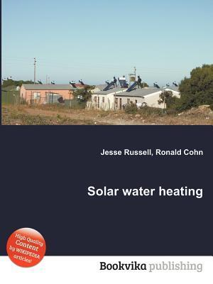 Solar Water Heating  by  Jesse Russell