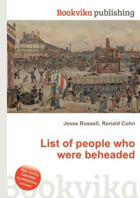 List of People Who Were Beheaded  by  Jesse Russell