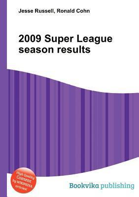 2009 Super League Season Results  by  Jesse Russell